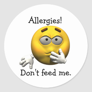 Allergies! Don't feed me. Round Sticker