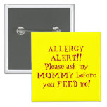 ALLERGY ALERT!!Please ask my MOMMY before you F... 15 Cm Square Badge