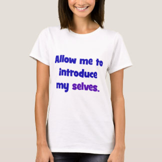 Allow me to introduce my selves T-Shirt