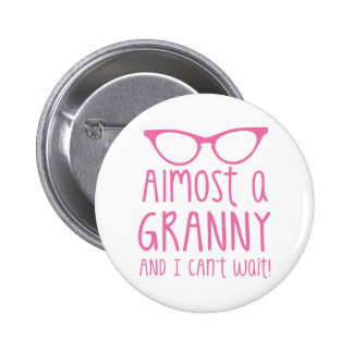 Almost a Granny and I can't WAIT! 6 Cm Round Badge