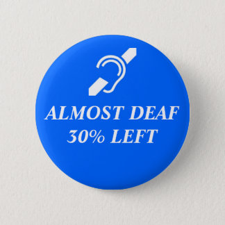 Almost Deaf, 30% Left 6 Cm Round Badge