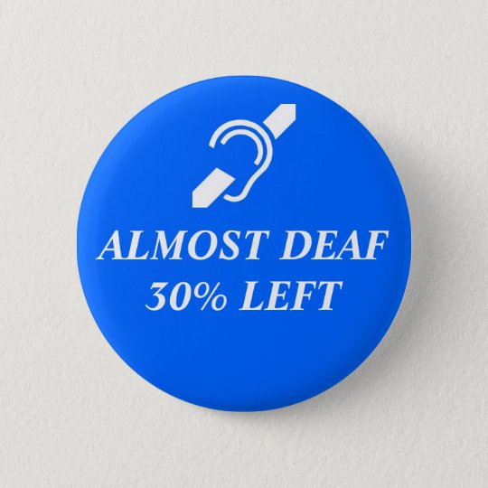 Almost Deaf, 30% Left 6 Cm Round Badge