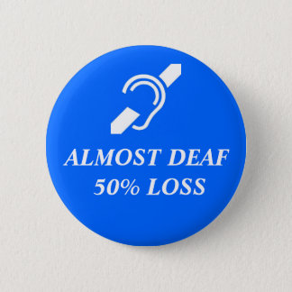 Almost Deaf, 50% Loss 6 Cm Round Badge