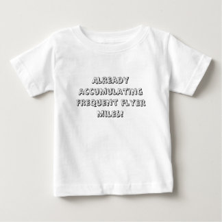 Already accumulating frequent flyer miles! shirt