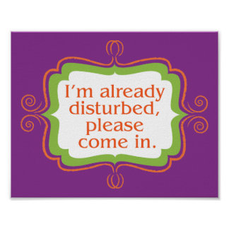Already Disturbed, Please Come In Sign Poster