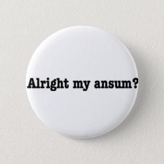 Alright_my_ansum 6 Cm Round Badge