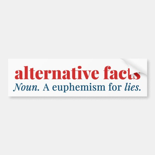 Alternative Facts: a euphemism for LIES Bumper Sticker