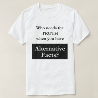 Alternative Facts White T-Shirt