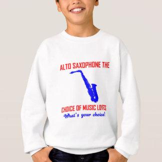 ALTO SAXOPHONE the choice of music lovers Sweatshirt