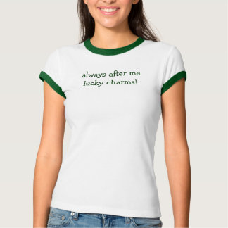 always after me lucky charms! tee shirt