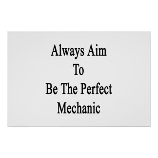 Always Aim To Be The Perfect Mechanic Poster
