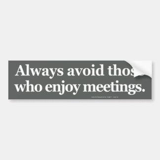 Always Avoid Those Who Enjoy Mettings Bumper Sticker