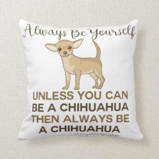 Always Be a Chihuahua Cushion
