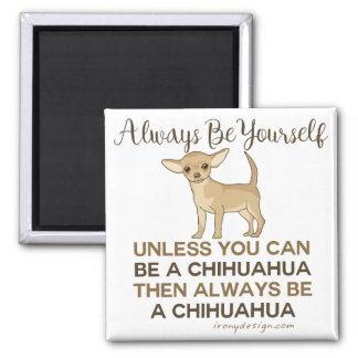 Always Be a Chihuahua Square Magnet