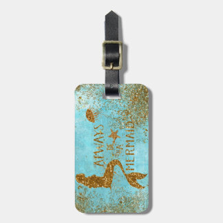Always be a mermaid- gold glitter mermaid vision luggage tag