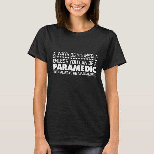 Always Be a Paramedic Funny Medical T-shirt