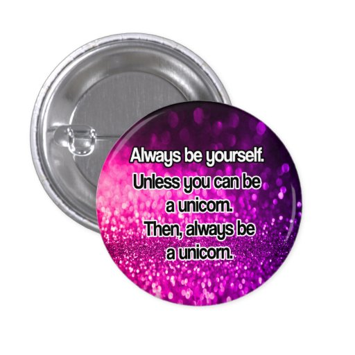 Always Be A Unicorn Button