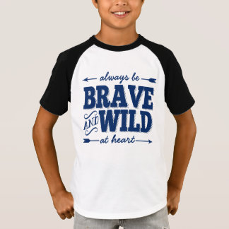 Always Be Brave and Wild at Heart Boys T shirt