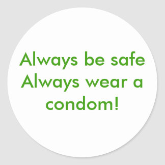 Always be safe  Always wear a condom! Round Sticker