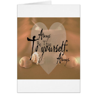 Always Be True To Yourself Greeting Card