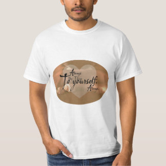 Always Be True To Yourself T-Shirt