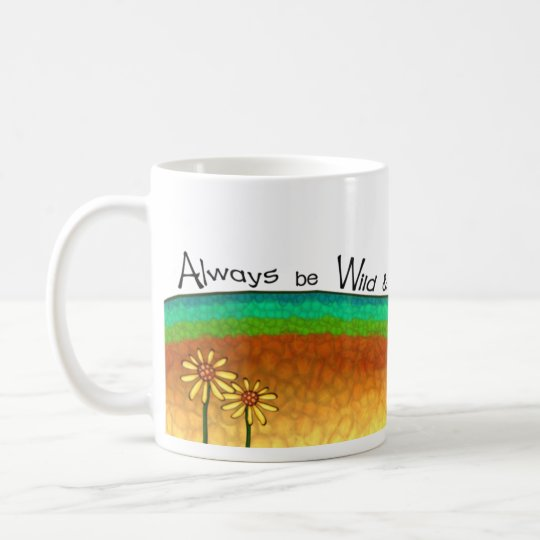 Always be Wild and Free Coffee Mug