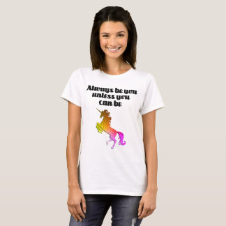 Always be you unless you can be Unicorn T-Shirt