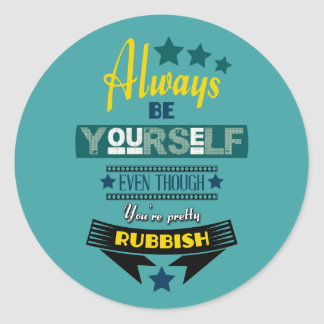 Always be Yourself Even Though You're Rubbish Classic Round Sticker