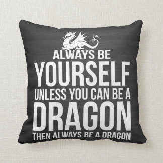 Always Be Yourself. Unless You Can Be A Dragon. Cushion