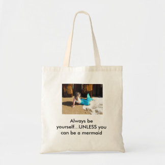 Always be yourself...unless you can be a mermaid tote bag