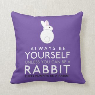 Always Be Yourself Unless You Can Be A Rabbit Cushion