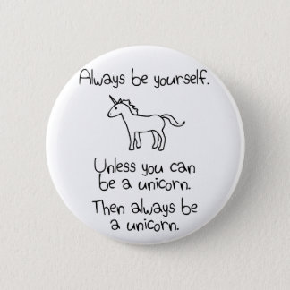 Always Be Yourself, Unless You Can Be A Unicorn 6 Cm Round Badge