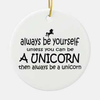 Always Be Yourself, Unless You Can Be A Unicorn, Christmas Ornament