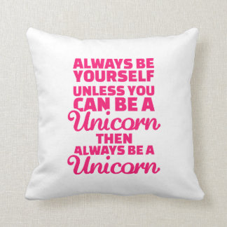 Always be yourself unless you can be a unicorn cushion