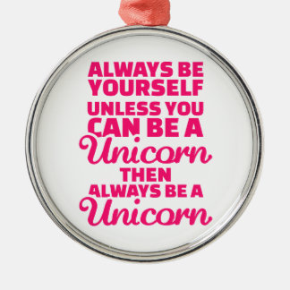Always be yourself unless you can be a unicorn Silver-Colored round decoration