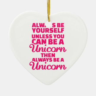 Always be yourself unless you can be a unicorn ceramic heart decoration