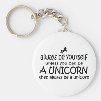 Always Be Yourself, Unless You Can Be A Unicorn Key Ring
