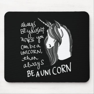 Always Be Yourself, Unless You Can Be A  Unicorn Mouse Mat