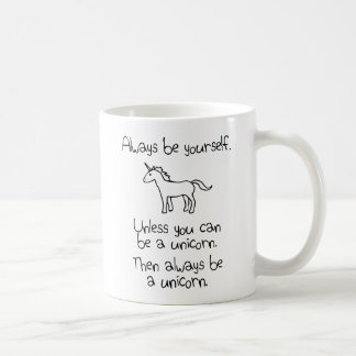 Always Be Yourself, Unless You Can Be A Unicorn Basic White Mug
