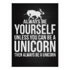 Always Be Yourself. Unless You Can Be A Unicorn. Poster