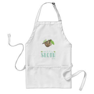 Always Be Yourself Unless You Can Become A Sloth Standard Apron