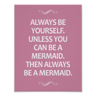 Always be yourself...you can be a Mermaid Print