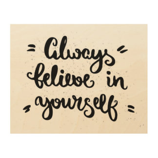 Always Believe In Yourself Wood Canvases