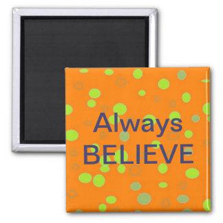 """""""Always Believe"""" Magnet"""