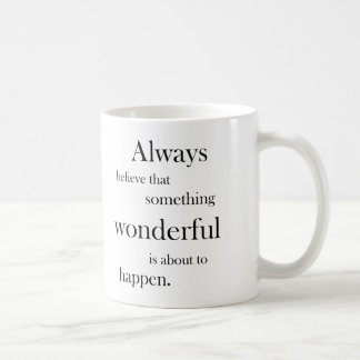 Always believe something wonderful is happen mug