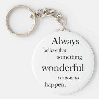 Always believe something wonderful Key Chain