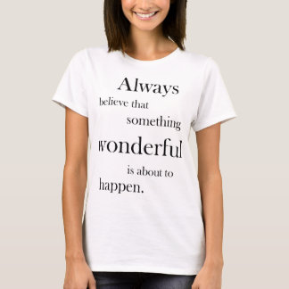 Always believe something wonderful T-shirt