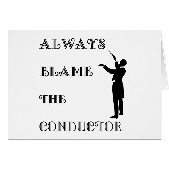 Always Blame the Conductor Card