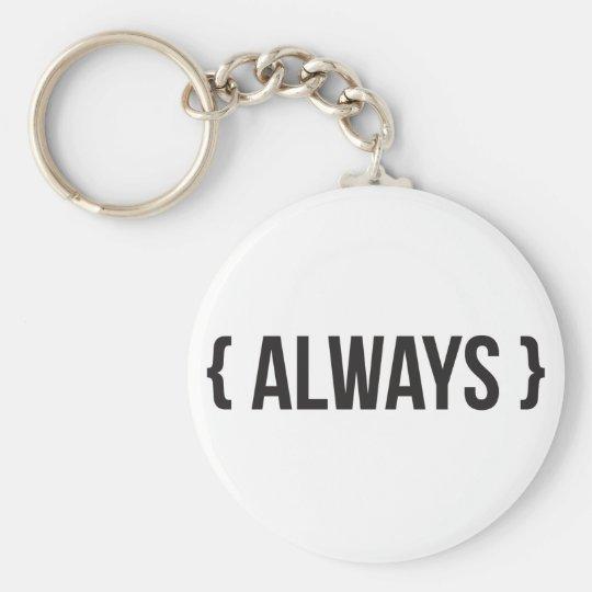 Always - Bracketed - Black and White Basic Round Button Key Ring