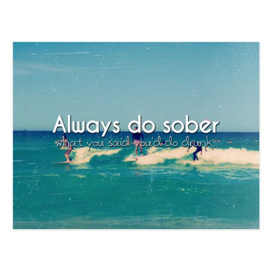 Always Do Sober What You Say You'll Photo